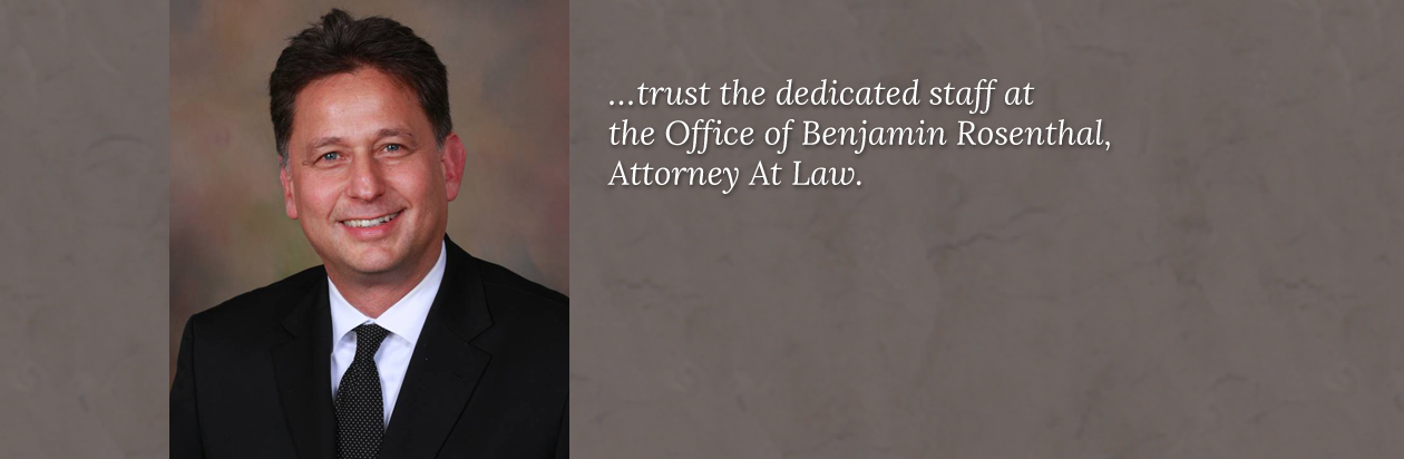 trust the dedicated staff at the Office of Benjamin Rosenthal Attorney at Law